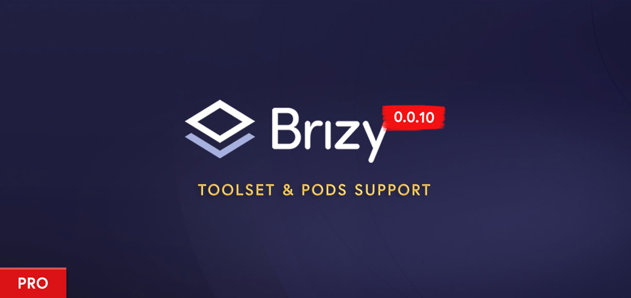 Brizy Pro Preview Build 0.0.10: Toolset and Pods Support