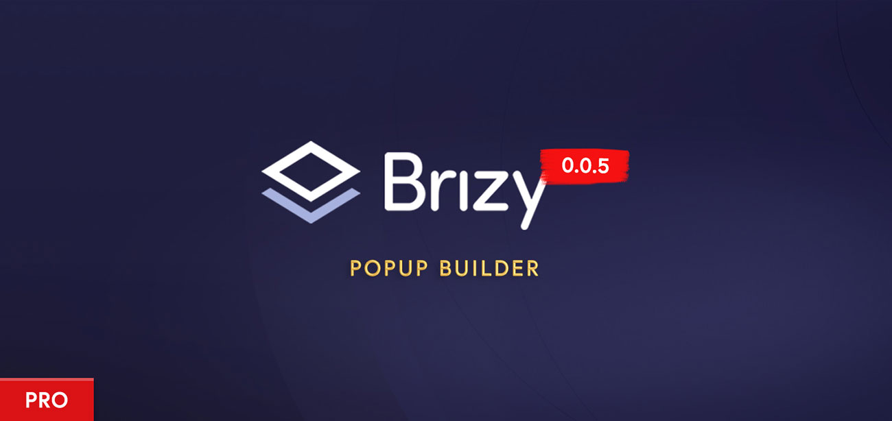 Brizy Pro Preview Build 0.0.5: The Popup Builder